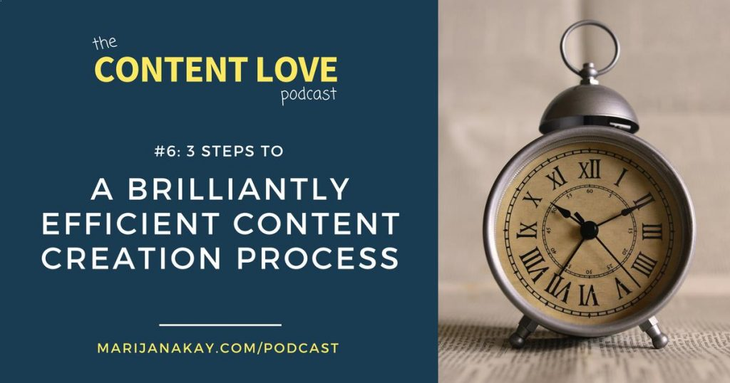 #6: 3 Steps to a Brilliantly Efficient Content Creation Process [The Content Love Podcast]