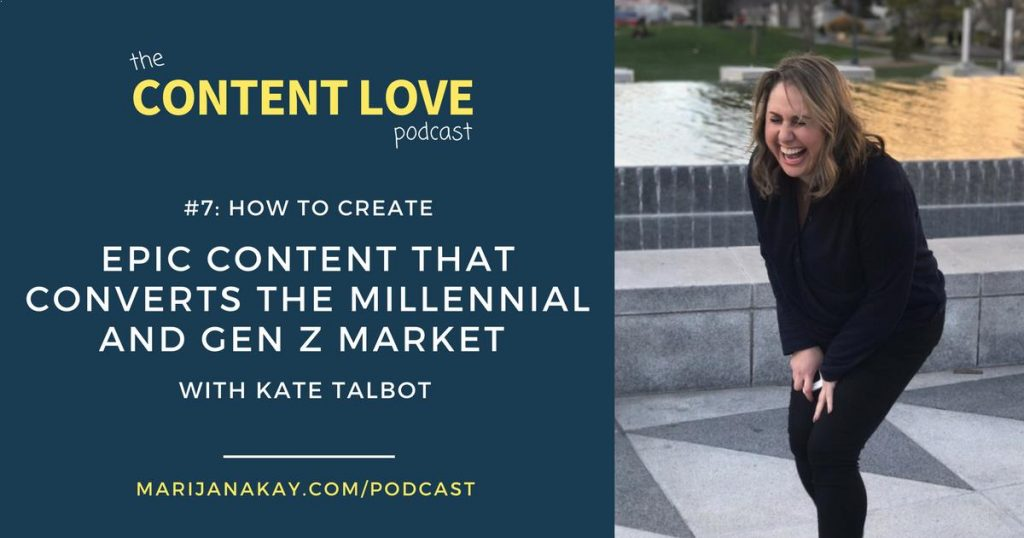 #7: How to Create Epic Content That Converts Millennial and Gen Z Market With Kate Talbot