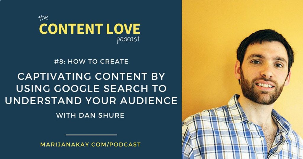 The Content Love Podcst #8: Captivating Content and Using Google Search to Understand Your Audience With Dan Shure