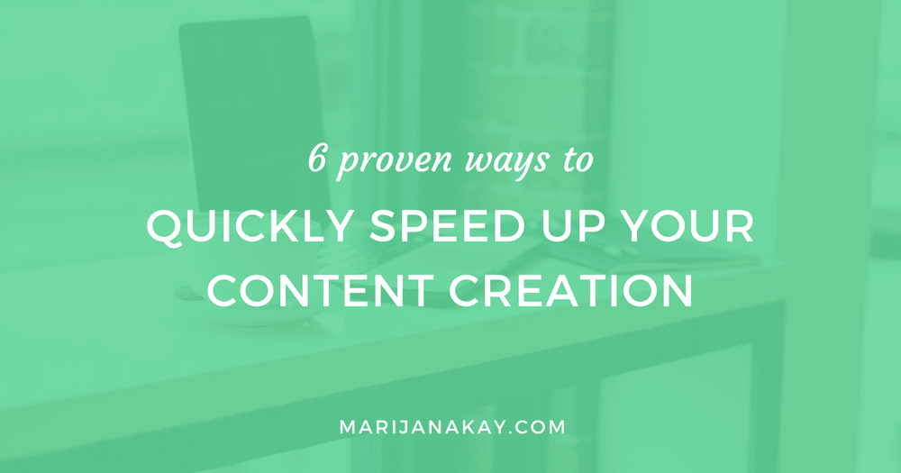 6 Proven Ways To Easily Speed Up Your Content Creation