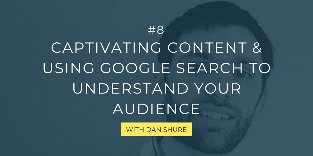 In this episode, the SEO expert Dan Shure talks us through using Google search insights, including related searches, emotion, empathy and much more to empower successful content marketing.