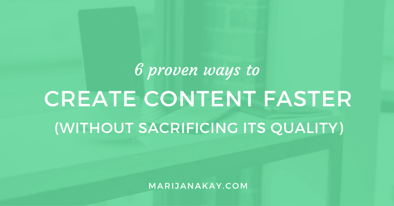 6 Proven Ways To Create Content Faster (Without Sacrificing Its Quality)