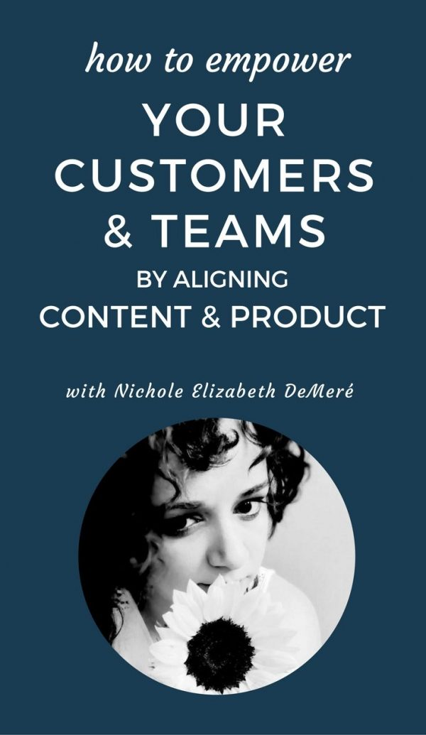 Aligning Content and Product to Empower Your Teams and Customers with Nichole Elizabeth DeMeré