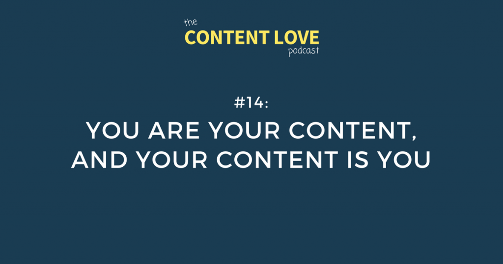 #14: You Are Your Content, And Your Content Is You