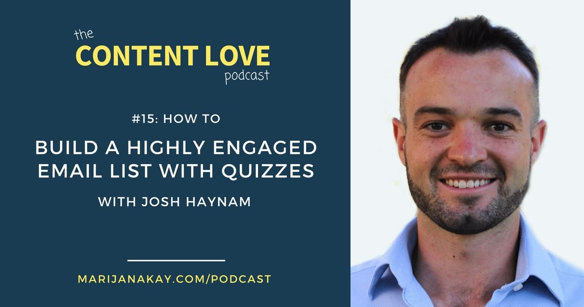 Content Love Podcast #15: How to Build a Highly Engaged Email List Using Quizzes With Josh Haynam