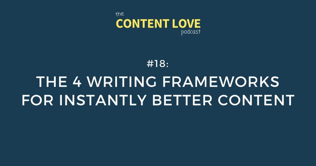 #18: The 4 Writing Frameworks For Instantly Better Content