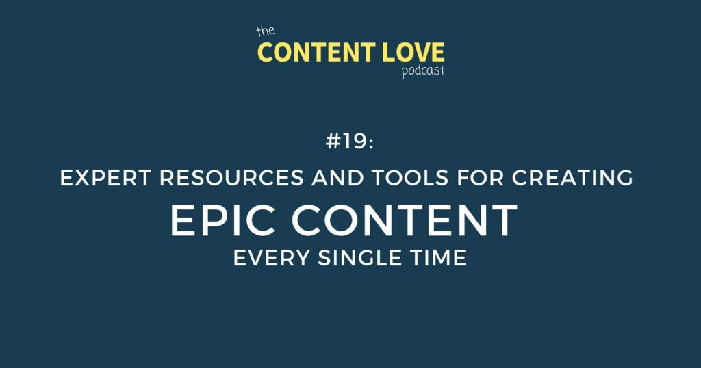 Content Love #19: Expert Resources and Tools For Creating Epic Content Every Single Time