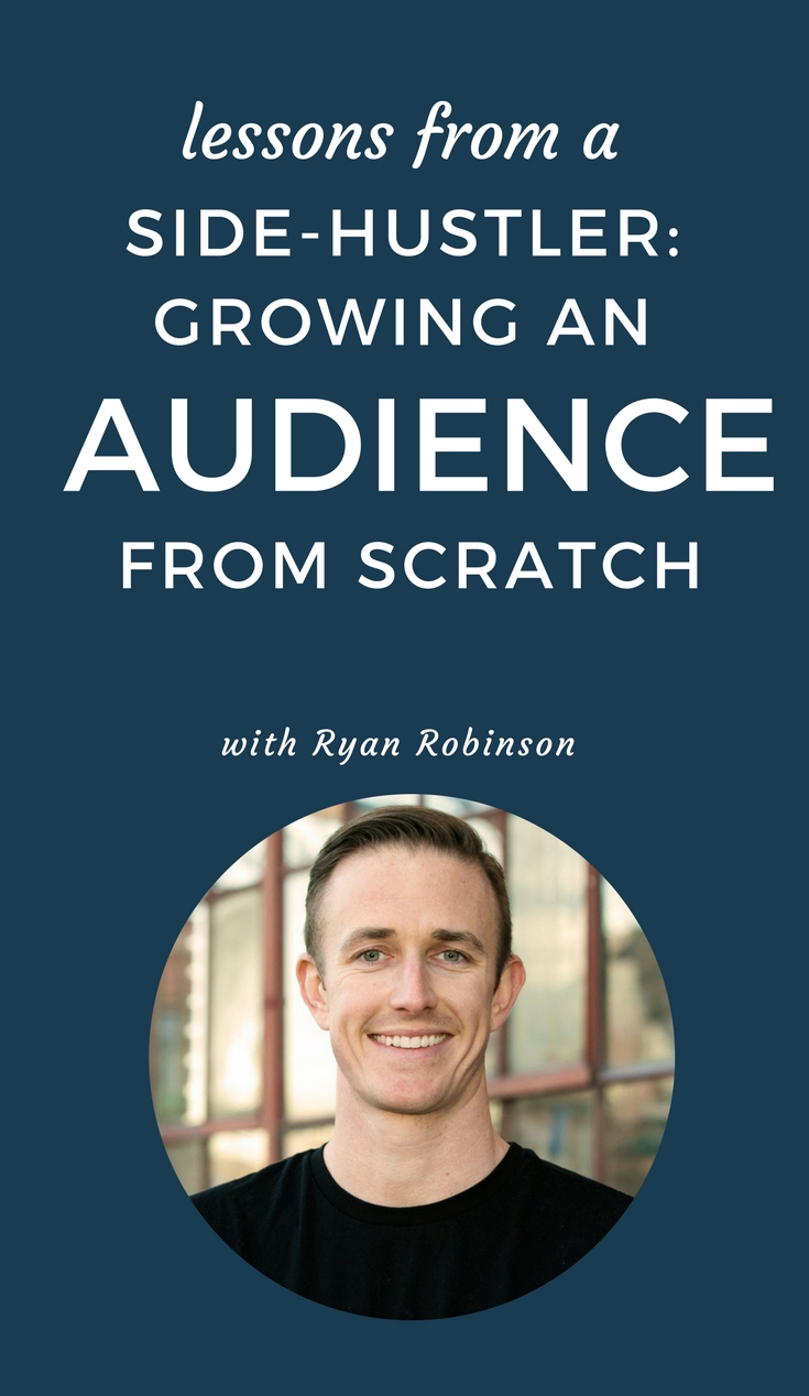 Lessons From a Side-Hustler: Growing an Audience From Scratch With Ryan Robinson