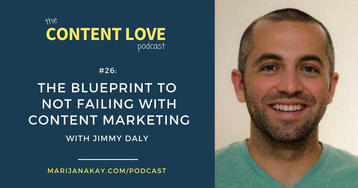 Content Love #26: The Blueprint to Not Failing With Content Marketing With Jimmy Daly