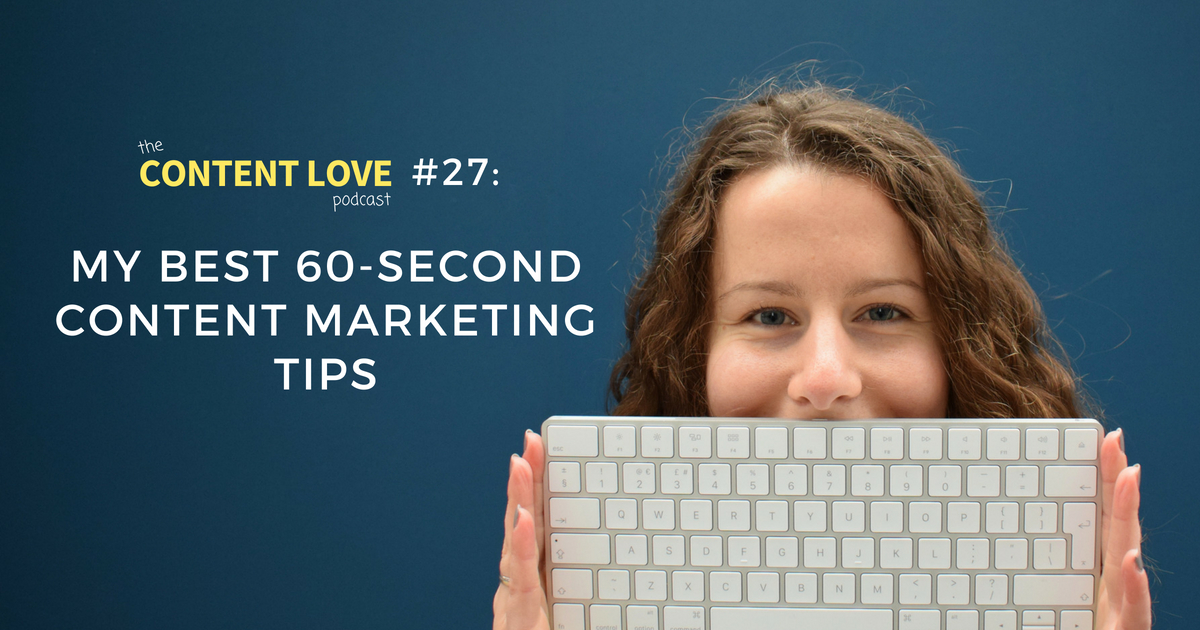Content Love #27: My Best 60-Second Content Marketing Tips