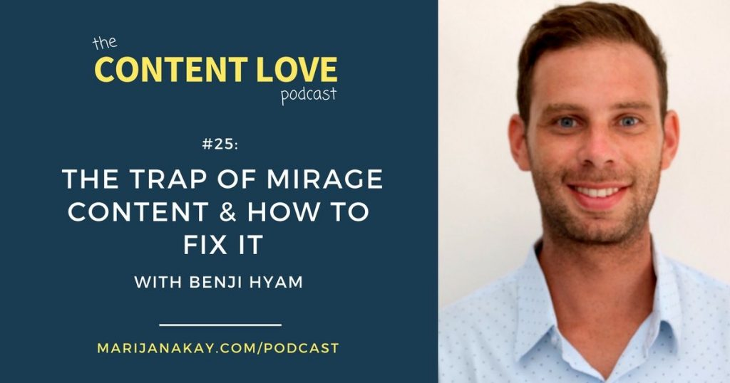 The Content Love Podcast #25: The Trap of Mirage Content & How to Fix It With Benji Hyam