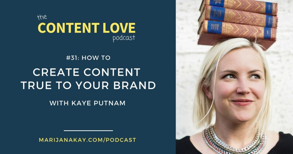 The Content Love Podcast #31: How to Create Content True to Your Brand With Kaye Putnam