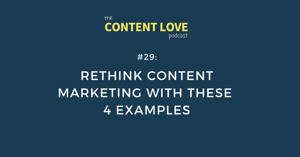 Content Love #29: Rethink Content Marketing With These 4 Examples